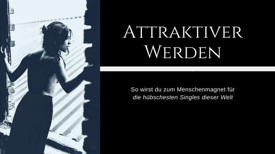 Was finden Männer attraktiv und wie kann ich attraktiver werden als Frau